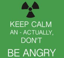 Keep Calm and - actually don't, be angry by MrSaxon