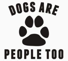 Dogs Are People Too Kids Tee