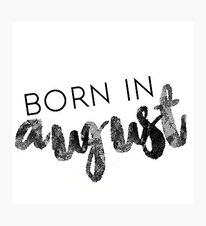 Born in August Photographic Print