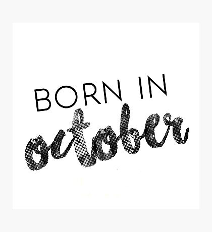 Born in October Photographic Print