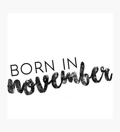 Born in November Photographic Print