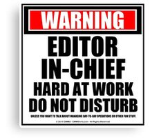 Warning Editor-In-Chief Hard At Work Do Not Disturb Canvas Print