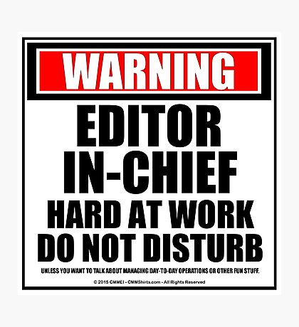 Warning Editor-In-Chief Hard At Work Do Not Disturb Photographic Print