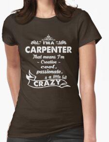 I'M A CARPENTER THAT MEANS I'M CREATIVE COOL, PASSIONATE, & A LITTLE BIT CRAZY T-Shirt