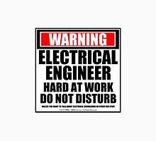 Warning Electrical Engineer Hard At Work Do Not Disturb Unisex T-Shirt