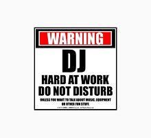 Warning DJ Hard At Work Do Not Disturb Unisex T-Shirt