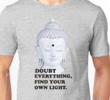 Buddha: Doubt Everything Find Your Own Light Unisex T-Shirt