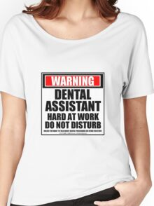 Warning Dental Hygienist Hard At Work Do Not Disturb Women's Relaxed Fit T-Shirt