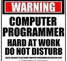 Warning Computer Programmer Hard At Work Do Not Disturb by cmmei