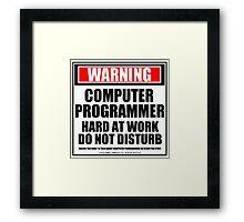 Warning Computer Programmer Hard At Work Do Not Disturb Framed Print