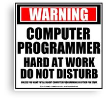 Warning Computer Programmer Hard At Work Do Not Disturb Canvas Print