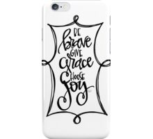 Be Brave.  iPhone Case/Skin