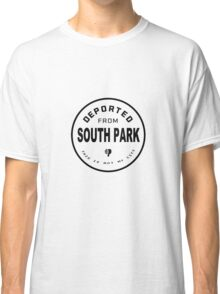 Deported from South Park Classic T-Shirt