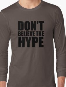 Don't Believe the Hype Long Sleeve T-Shirt