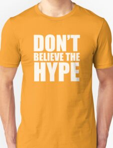 Don't Believe the Hype Unisex T-Shirt