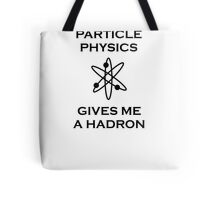 Particle Physics Gives Me a Hadron! Tote Bag