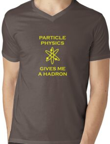 Particle Physics Gives Me a Hadron! Mens V-Neck T-Shirt