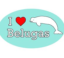 I Heart Belugas by tessanicole