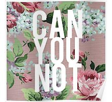 Floral Can You Not Poster