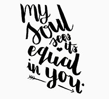 My Soul Sees Its Equal In You Unisex T-Shirt