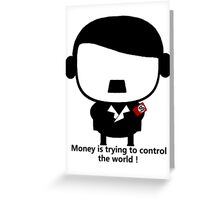 【2400+ views】Money is trying to control the world! Greeting Card