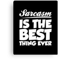 Sarcasm Is The Best Thing Ever Canvas Print