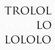 YOLO  - trololoyolololo by gemzi-ox