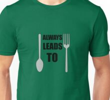 Spoon Always Leads To Fork. Unisex T-Shirt