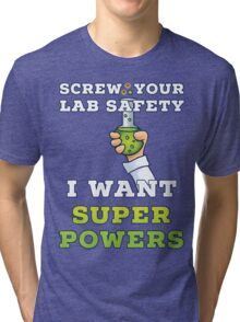 Screw Your Lab Safety I Want Super Powers T Shirt Tri-blend T-Shirt