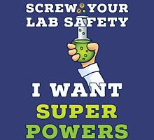 Screw Your Lab Safety I Want Super Powers T Shirt T-Shirt