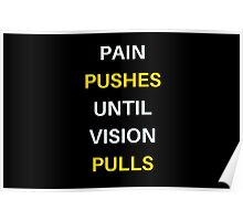PAIN  PUSHES  UNTIL  VISION  PULLS Poster