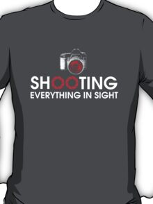 Shooting Everything In Sight T-Shirt T-Shirt
