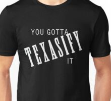 YOU GOTTA TEXASIFY IT! Unisex T-Shirt