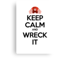 Keep Calm and Wreck it Canvas Print