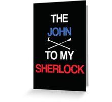John to my Sherlock (Black) Greeting Card
