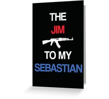 Jim to my Sebastian (Black) Greeting Card