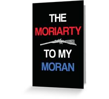 Moriarty to my Moran (Black) Greeting Card