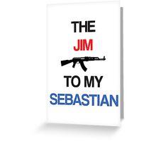Jim to my Sebastian (White) Greeting Card