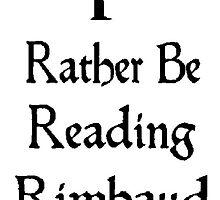 I Rather Be Reading Rimbaud / Arthur Rimbaud by ArtWithHearts11