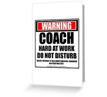 Warning Coach Hard At Work Do Not Disturb Greeting Card