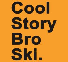 Cool Story Broski, Black text. by JcDesign