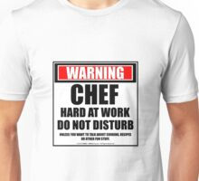 Warning Chef Hard At Work Do Not Disturb Unisex T-Shirt