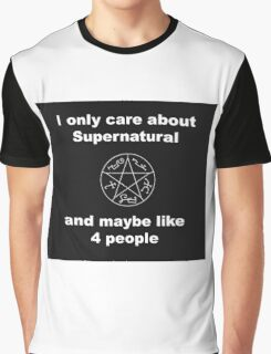 I only care about supernatural... and maybe like 4 people Graphic T-Shirt
