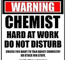Warning Chemist Hard At Work Do Not Disturb by cmmei