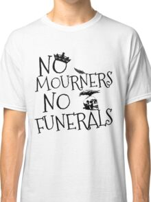 NO MOURNERS, NO FUNERALS Classic T-Shirt
