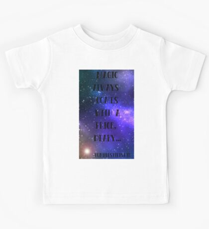 Magic always comes with a price... Kids Tee