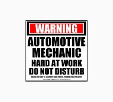Warning Automotive Mechanic Hard At Work Do Not Disturb Unisex T-Shirt