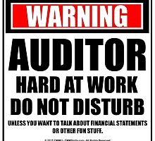 Warning Auditor Hard At Work Do Not Disturb by cmmei