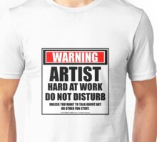 Warning Artist Hard At Work Do Not Disturb Unisex T-Shirt