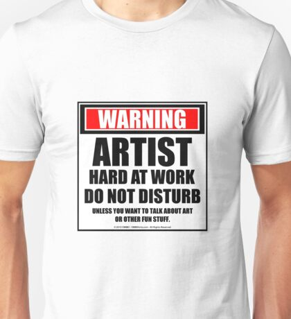 Warning Artist Hard At Work Do Not Disturb Unisex T-Shirt